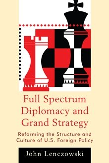 Lenczowski, Full Spectrum Diplomacy and Grand Strategy