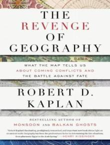 The Revenge of Geography by Robert Kaplan