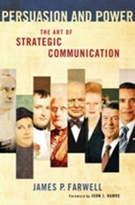 Persuasion and Power: The Art of Strategic Communication by James Farwell