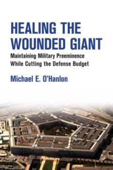 Healing the Wounded Giant: Maintaining Military Preeminence while Cutting the Defense Budget 220